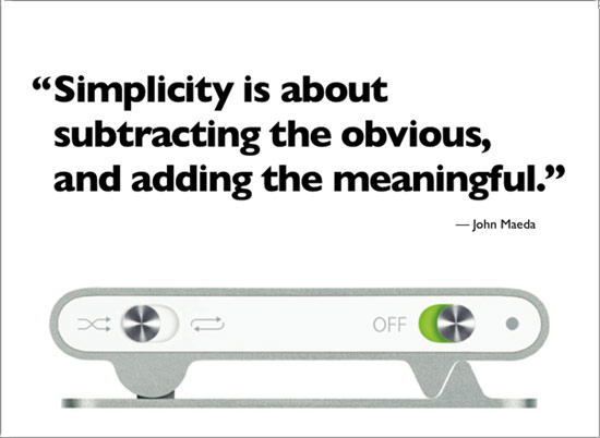Simplicity is about subtracting the obvious and adding the meaningful.